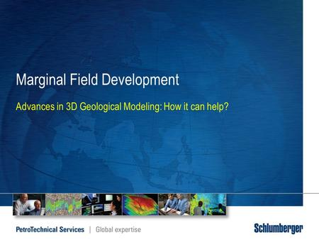Marginal Field Development Advances in 3D Geological Modeling: How it can help?