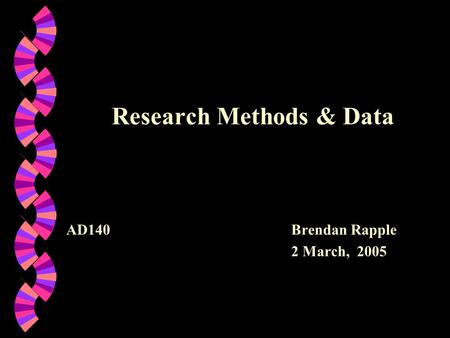 Research Methods & Data AD140Brendan Rapple 2 March, 2005.