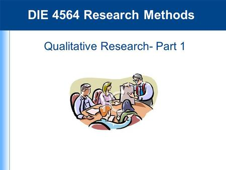 Qualitative Research- Part 1 DIE 4564 Research Methods.