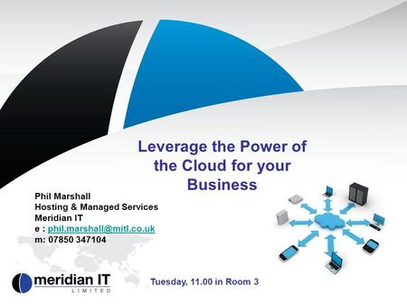 Leverage the Power of the Cloud for your Business Phil Marshall Hosting & Managed Services Meridian IT e :