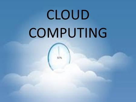 CLOUD COMPUTING. A general term for anything that involves delivering hosted services over the Internet. And Cloud is referred to the hardware and software.