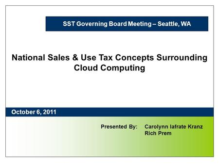 1 SST Governing Board Meeting – Seattle, WA National Sales & Use Tax Concepts Surrounding Cloud Computing October 6, 2011 Presented By:Carolynn Iafrate.