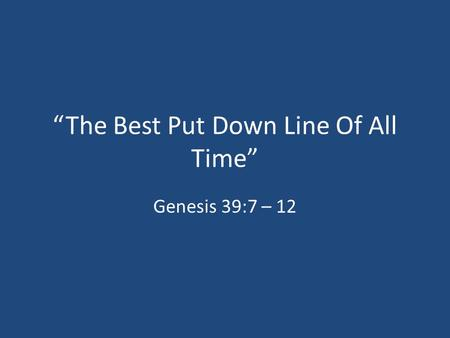 """The Best Put Down Line Of All Time"" Genesis 39:7 – 12."