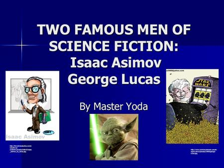 TWO FAMOUS MEN OF SCIENCE FICTION: Isaac Asimov George Lucas By Master Yoda  ndscifi/wp- content/uploads/2009/07/isaac _asimov_by_davsc.jpg.