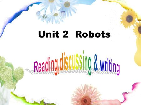 Unit 2 Robots. What is the short story about that we learned in the previous lessons? Do you know who the writer is? Do you know anything about him? Lead-in.