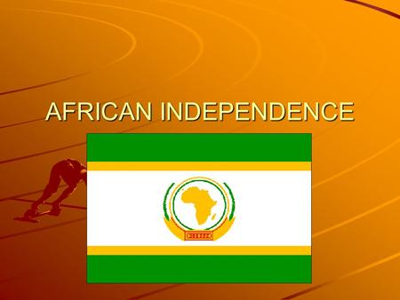 AFRICAN INDEPENDENCE. Kwame Nkrumah First sub-Saharan African country to be granted independence – 1957 Why here?
