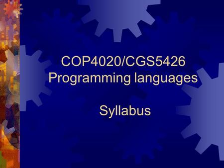 COP4020/CGS5426 Programming languages Syllabus. Instructor Xin Yuan Office: 168 LOV Office hours: T, H 10:00am – 11:30am Class website: