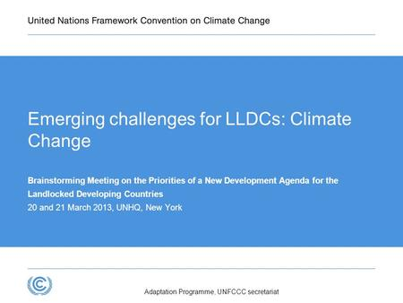 Emerging challenges for LLDCs: Climate Change Brainstorming Meeting on the Priorities of a New Development Agenda for the Landlocked Developing Countries.