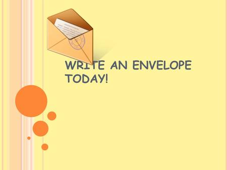 WRITE AN ENVELOPE TODAY!. WHY? IF YOU CAN WRITE AN ENVELOPE… You can…
