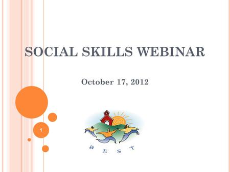 SOCIAL SKILLS WEBINAR October 17, 2012 1. Welcome! Social Skills Webinar with Sherry Schoenberg, Julie Erdelyi and Melissa Hathaway How to login: You.