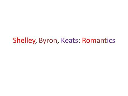 Shelley, Byron, Keats: Romantics