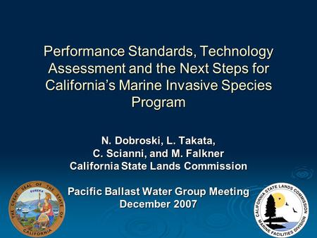 Performance Standards, Technology Assessment and the Next Steps for California's Marine Invasive Species Program N. Dobroski, L. Takata, C. Scianni, and.