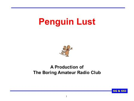SG & SSI 1 Penguin Lust A Production of The Boring Amateur Radio Club.