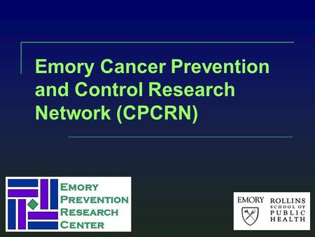 Emory Prevention Research Center Emory Prevention Research Center Emory Cancer Prevention and Control Research Network (CPCRN)