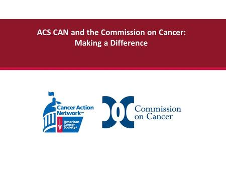 ACS CAN and the Commission on Cancer: Making a Difference.