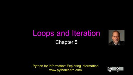 Loops and Iteration Chapter 5 Python for Informatics: Exploring Information www.pythonlearn.com.