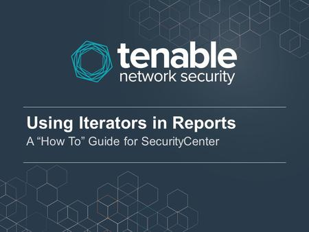 "Using Iterators in Reports A ""How To"" Guide for SecurityCenter."