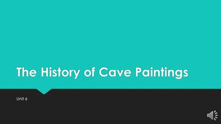 The History of Cave Paintings Unit 6 Cornell Notes Title of Slide - Underlined notes only Prehistoric Cave Paintings 11/13/14.