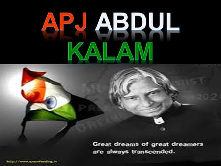 AVUL PAKIR JAINULABDEEN ABDUL KALAM BORN : 15 TH OCTOBER 1931 (AGE 83) RAMESWARAM, RAMNATHPURAM DISTRICT, MADRAS PRESIDENCY, BRITISH INDIA. (NOW IN.