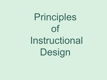 Principles of Instructional Design. Instructional Design is... the systematic process of translating principles of learning and instruction into specifications.