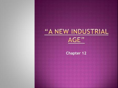 Chapter 12. A. Industrial boom due to several factors: 1. wealth of natural resources 2. govt. supported business 3. urban population provided cheap labor.