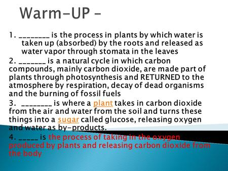 1. ________ is the process in plants by which water is taken up (absorbed) by the roots and released as water vapor through stomata in the leaves 2. _______.