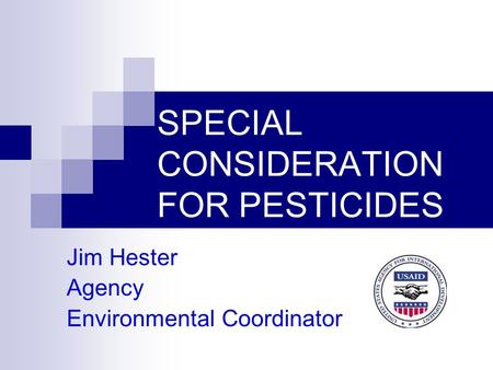 SPECIAL CONSIDERATION FOR PESTICIDES Jim Hester Agency Environmental Coordinator.