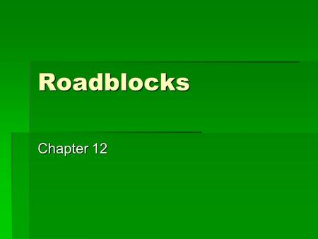 Roadblocks Chapter 12. New Family Members  New additions to the family can include a new sibling, a cousin who has come to live with you, a grand parent,
