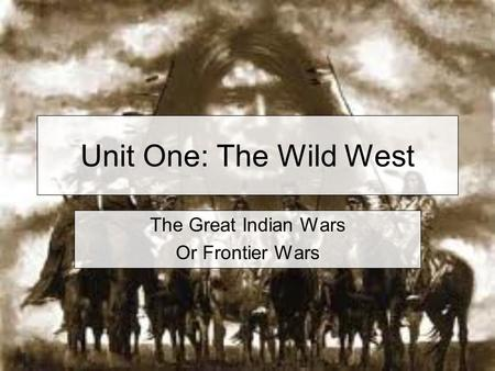 Unit One: The Wild West The <strong>Great</strong> <strong>Indian</strong> Wars Or Frontier Wars.