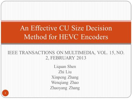 Liquan Shen Zhi Liu Xinpeng Zhang Wenqiang Zhao Zhaoyang Zhang An Effective CU Size Decision Method for HEVC Encoders IEEE TRANSACTIONS ON MULTIMEDIA,