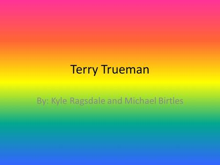 Terry Trueman By: Kyle Ragsdale and Michael Birtles.