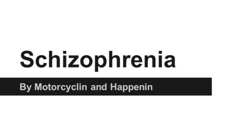 Schizophrenia By Motorcyclin and Happenin. Definition ●Schizophrenia is a brain disorder that affects the way a person acts, thinks, and sees the world.