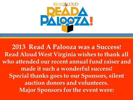 2013 Read A Palooza was a Success ! Read Aloud West Virginia wishes to thank all who attended our recent annual fund raiser and made it such a wonderful.