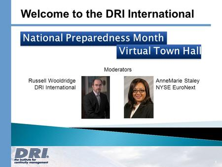 1 Welcome to the DRI International National Preparedness Month Virtual Town Hall AnneMarie Staley NYSE EuroNext Russell Wooldridge DRI International Moderators.