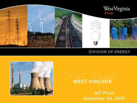 WEST VIRGINIA DIVISION OF ENERGY Jeff Wood September 24, 2009.