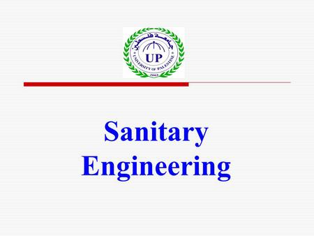 Sanitary Engineering. University of Palestine Dr. Hasan Hamouda 2 Course Syllabus Instructor: Dr. Hasan Hamouda B. Sc. Process Engineering, TUC, Germany.