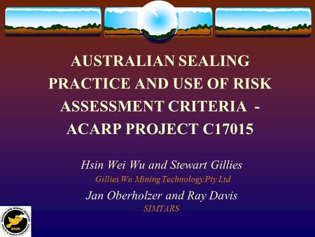 AUSTRALIAN SEALING PRACTICE AND USE OF RISK ASSESSMENT CRITERIA - ACARP PROJECT C17015 Hsin Wei Wu and Stewart Gillies Gillies Wu Mining Technology Pty.