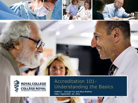 Accreditation 101- Understanding the Basics Authors: George Fox and Mya Warken Date: September 20, 2012.