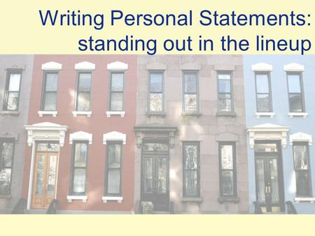 Writing Personal Statements: standing out in the lineup.