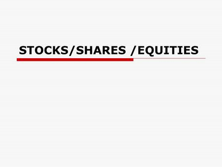 STOCKS/SHARES /EQUITIES. A few things to remember...  Individuals and groups of people doing business as a partnership, have 1........... liability for.