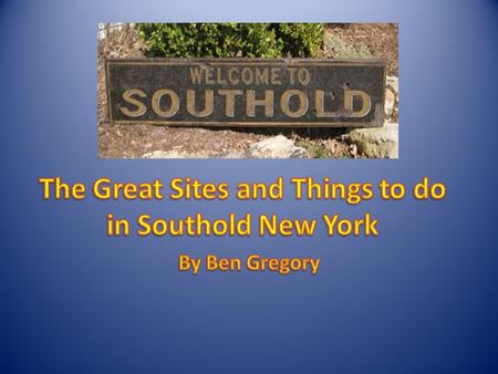 In 1640 Southold was settled. In Southold there are so many things to do and so many awesome sites to see! So many choices that its even hard to choose.