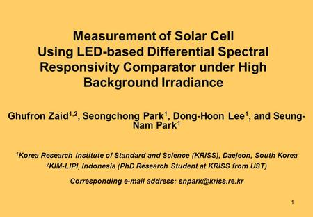 1 Measurement of Solar Cell Using LED-based Differential Spectral Responsivity Comparator under High Background Irradiance Ghufron Zaid 1,2, Seongchong.