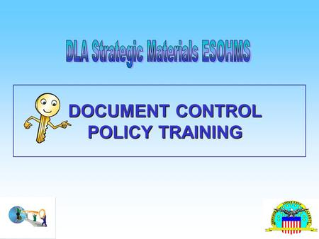 DOCUMENT CONTROL POLICY TRAINING. The following information is part of your Environmental, Safety and Occupational Health Management System (ESOHMS).