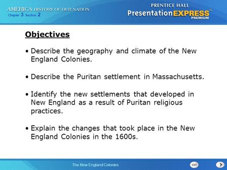 Objectives Describe the geography and climate of the New England Colonies. Describe the Puritan settlement in Massachusetts. Identify the new settlements.
