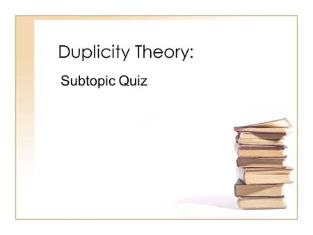 Duplicity Theory: Subtopic Quiz. Who introduced the Duplicity Theory in the 1860s?  Max Schultze  Max Weber  Frederick Schultze  Donald kline SubmitClear.