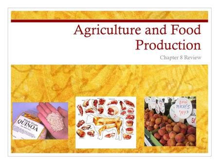 Agriculture and Food Production Chapter 8 Review.