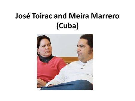 José Toirac and Meira Marrero (Cuba). Location: Cuba is an island located in the Caribbean. It is just 90 miles from Key West, Florida.
