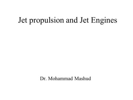 Jet propulsion and Jet Engines Dr. Mohammad Mashud.
