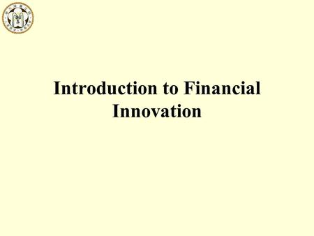 Introduction to Financial Innovation. Financial innovations are activities 1.to create new financial products with payoffs desired by the customers (product.