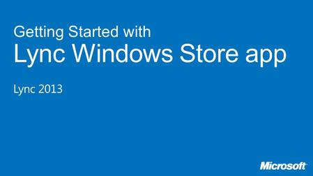 Getting Started with Lync Windows Store app Lync 2013.